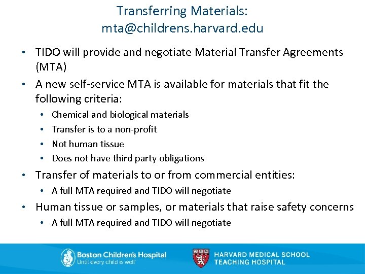 Transferring Materials: mta@childrens. harvard. edu • TIDO will provide and negotiate Material Transfer Agreements