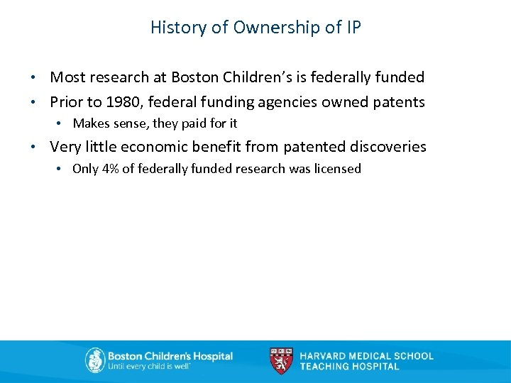 History of Ownership of IP • Most research at Boston Children's is federally funded