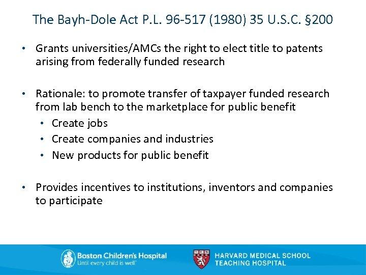 The Bayh-Dole Act P. L. 96 -517 (1980) 35 U. S. C. § 200