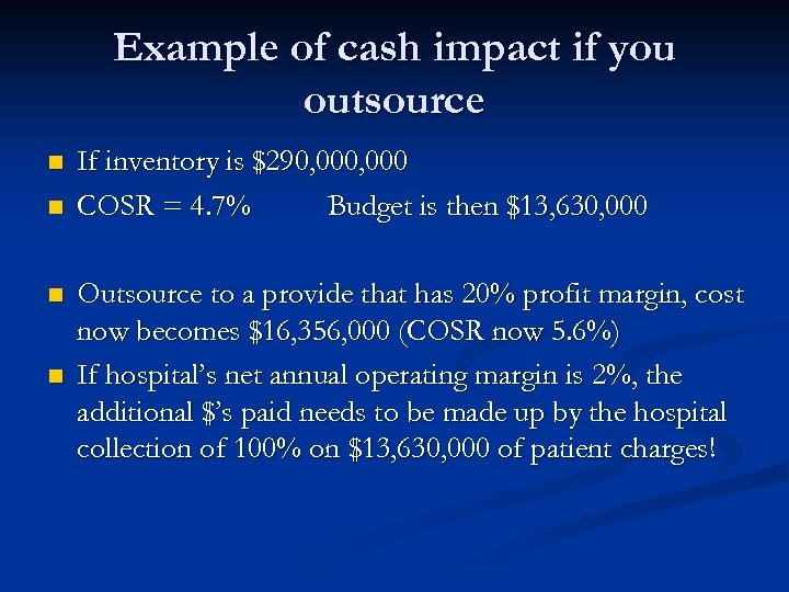 Example of cash impact if you outsource n n If inventory is $290, 000