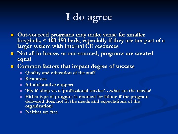 I do agree n n n Out-sourced programs may make sense for smaller hospitals,