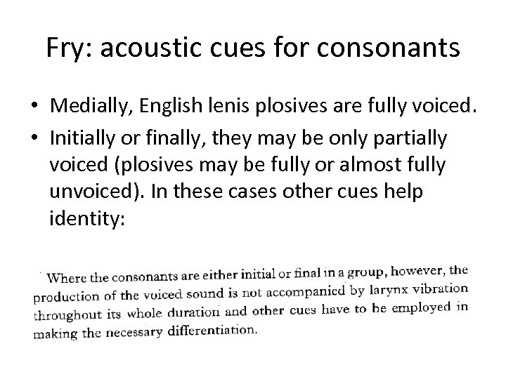 Fry: acoustic cues for consonants • Medially, English lenis plosives are fully voiced. •