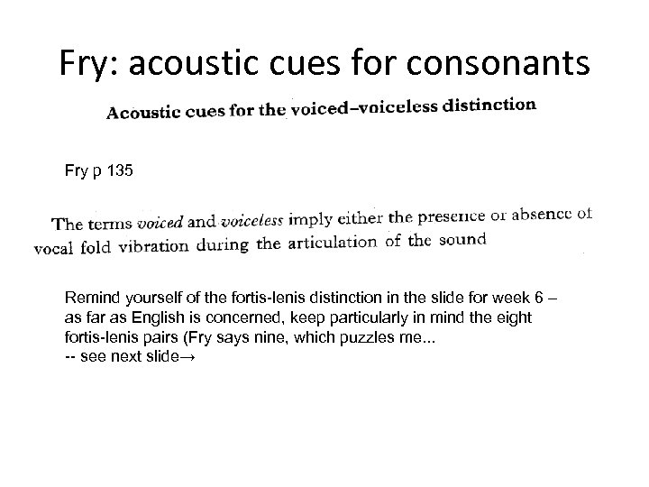 Fry: acoustic cues for consonants Fry p 135 Remind yourself of the fortis-lenis distinction