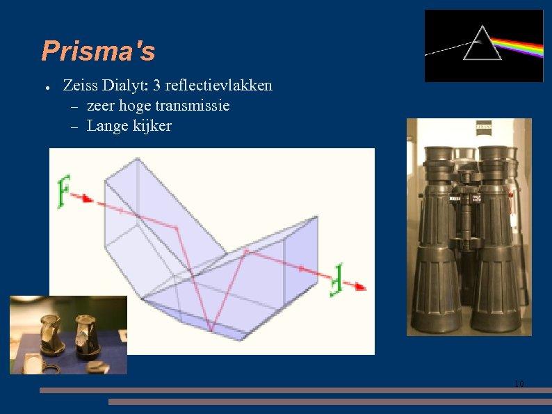 Prisma's ● Zeiss Dialyt: 3 reflectievlakken – zeer hoge transmissie – Lange kijker 10