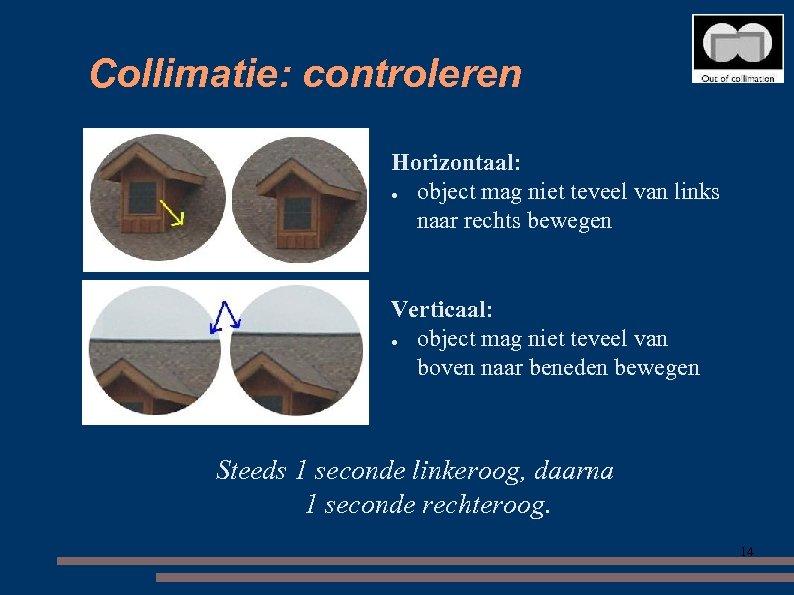 Collimatie: controleren Horizontaal: ● object mag niet teveel van links naar rechts bewegen Verticaal: