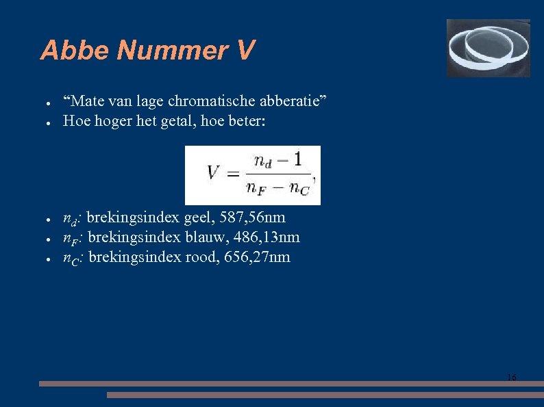 """Abbe Nummer V ● ● ● """"Mate van lage chromatische abberatie"""" Hoe hoger het"""