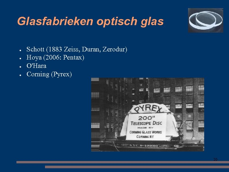 Glasfabrieken optisch glas ● ● Schott (1883 Zeiss, Duran, Zerodur) Hoya (2006: Pentax) O'Hara