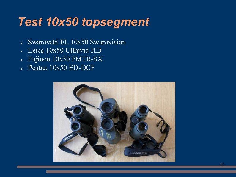 Test 10 x 50 topsegment ● ● Swarovski EL 10 x 50 Swarovision Leica