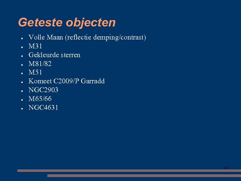 Geteste objecten ● ● ● ● ● Volle Maan (reflectie demping/contrast) M 31 Gekleurde