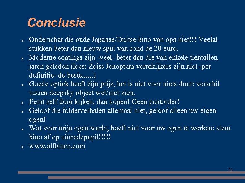 Conclusie ● ● ● ● Onderschat die oude Japanse/Duitse bino van opa niet!!! Veelal