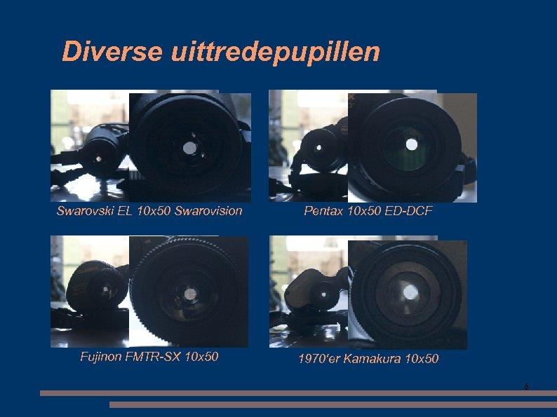 Diverse uittredepupillen Swarovski EL 10 x 50 Swarovision Pentax 10 x 50 ED-DCF Fujinon