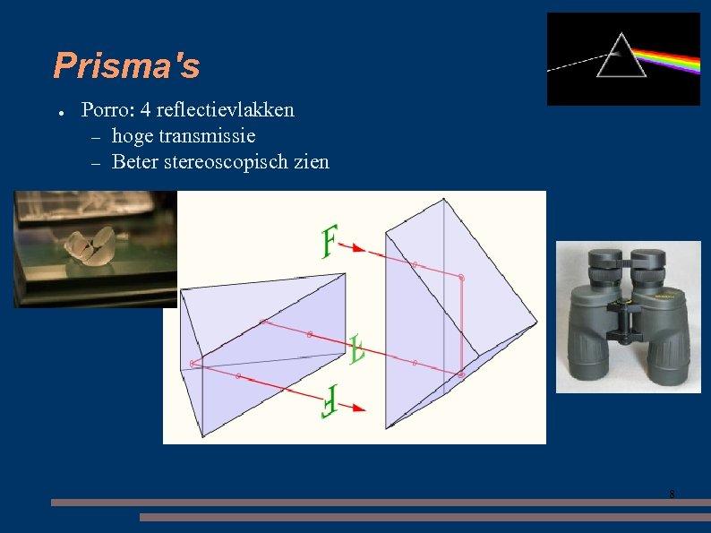 Prisma's ● Porro: 4 reflectievlakken – hoge transmissie – Beter stereoscopisch zien 8
