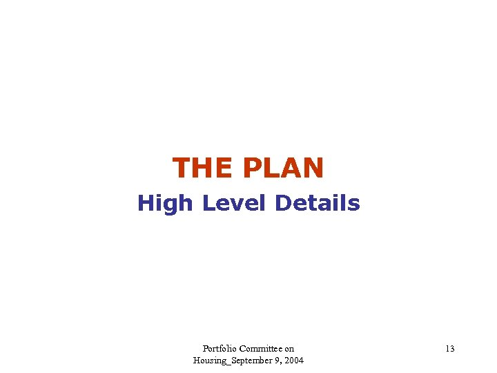 THE PLAN High Level Details Portfolio Committee on Housing_September 9, 2004 13