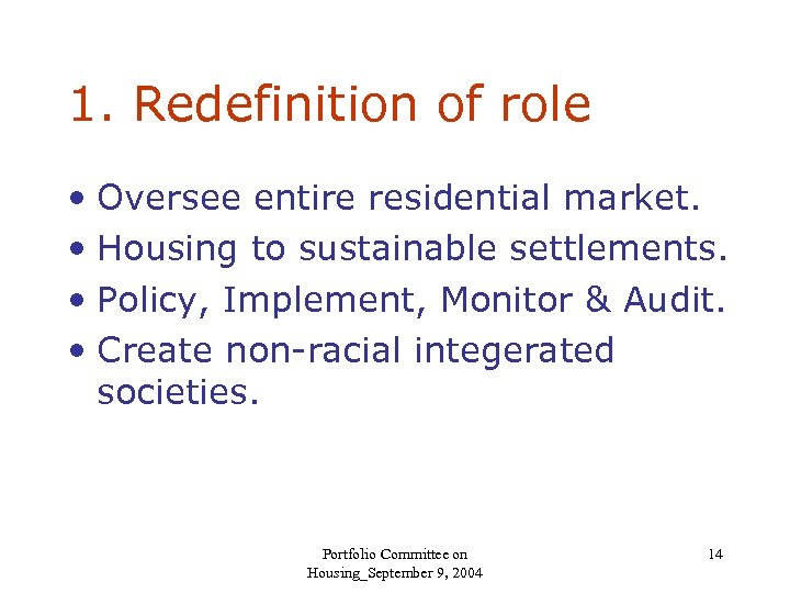 1. Redefinition of role • Oversee entire residential market. • Housing to sustainable settlements.
