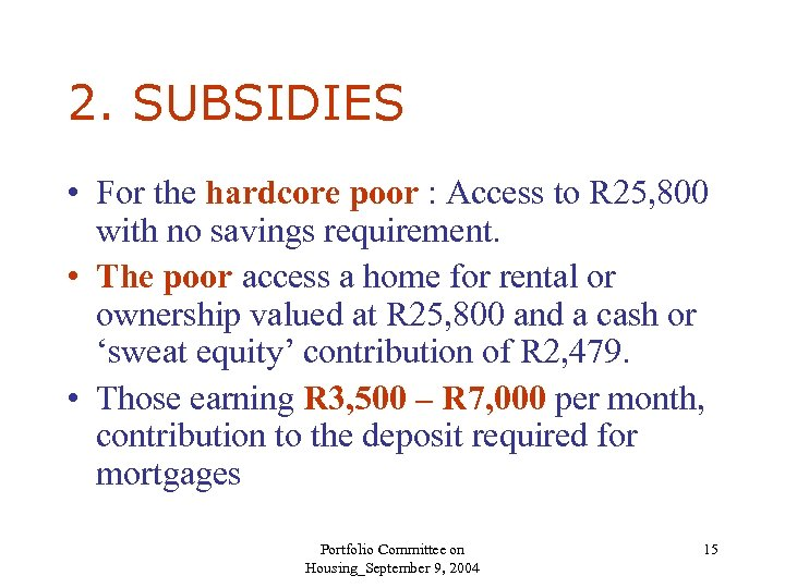2. SUBSIDIES • For the hardcore poor : Access to R 25, 800 with