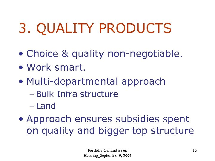 3. QUALITY PRODUCTS • Choice & quality non-negotiable. • Work smart. • Multi-departmental approach