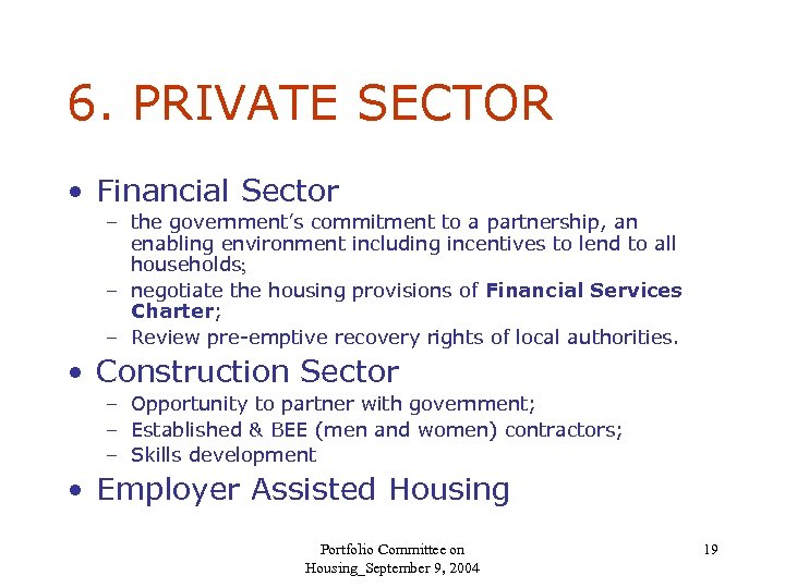 6. PRIVATE SECTOR • Financial Sector – the government's commitment to a partnership, an