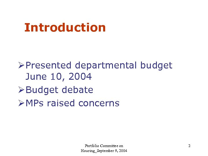 Introduction Ø Presented departmental budget June 10, 2004 Ø Budget debate Ø MPs raised
