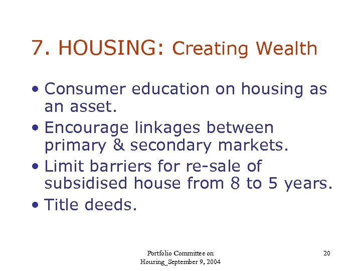7. HOUSING: Creating Wealth • Consumer education on housing as an asset. • Encourage