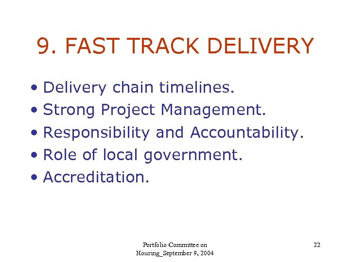 9. FAST TRACK DELIVERY • Delivery chain timelines. • Strong Project Management. • Responsibility