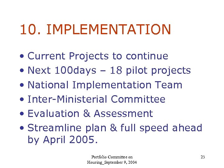 10. IMPLEMENTATION • Current Projects to continue • Next 100 days – 18 pilot