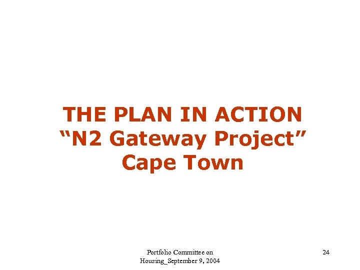 "THE PLAN IN ACTION ""N 2 Gateway Project"" Cape Town Portfolio Committee on Housing_September"