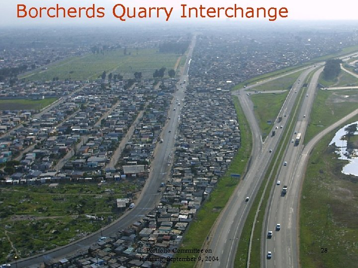 Borcherds Quarry Interchange Portfolio Committee on Housing_September 9, 2004 28
