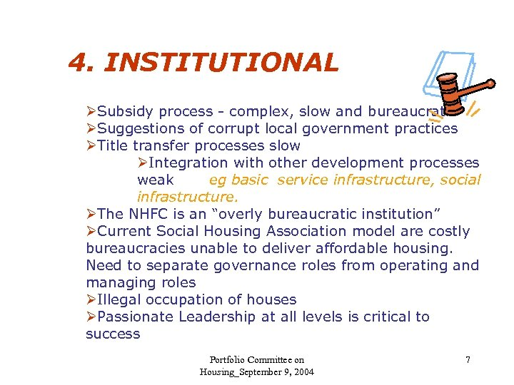 4. INSTITUTIONAL ØSubsidy process - complex, slow and bureaucratic ØSuggestions of corrupt local government