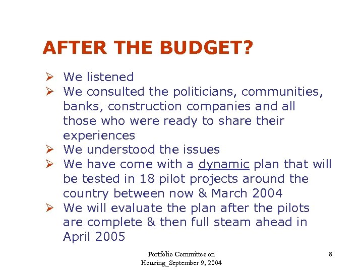 AFTER THE BUDGET? Ø We listened Ø We consulted the politicians, communities, banks, construction