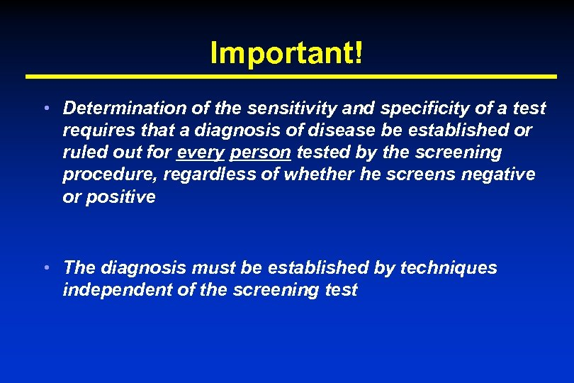 Important! • Determination of the sensitivity and specificity of a test requires that a