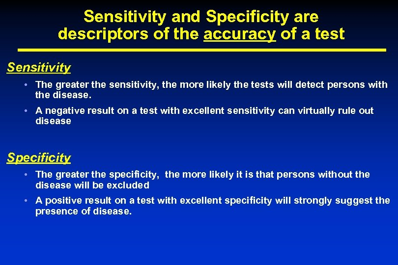 Sensitivity and Specificity are descriptors of the accuracy of a test Sensitivity • The