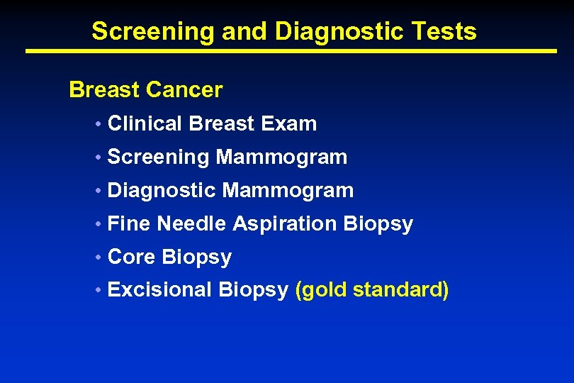 Screening and Diagnostic Tests Breast Cancer • Clinical Breast Exam • Screening Mammogram •