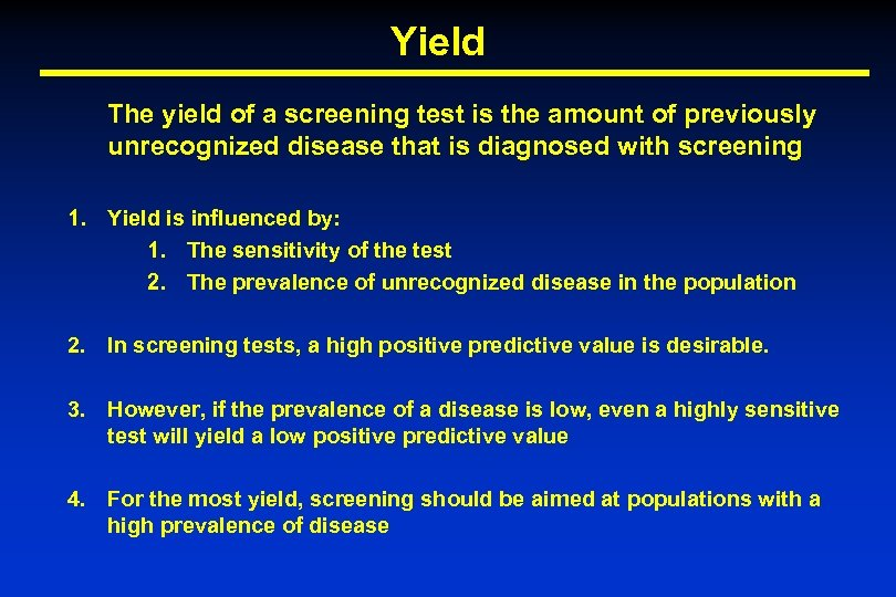 Yield The yield of a screening test is the amount of previously unrecognized disease