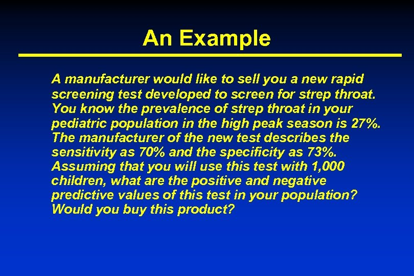 An Example A manufacturer would like to sell you a new rapid screening test