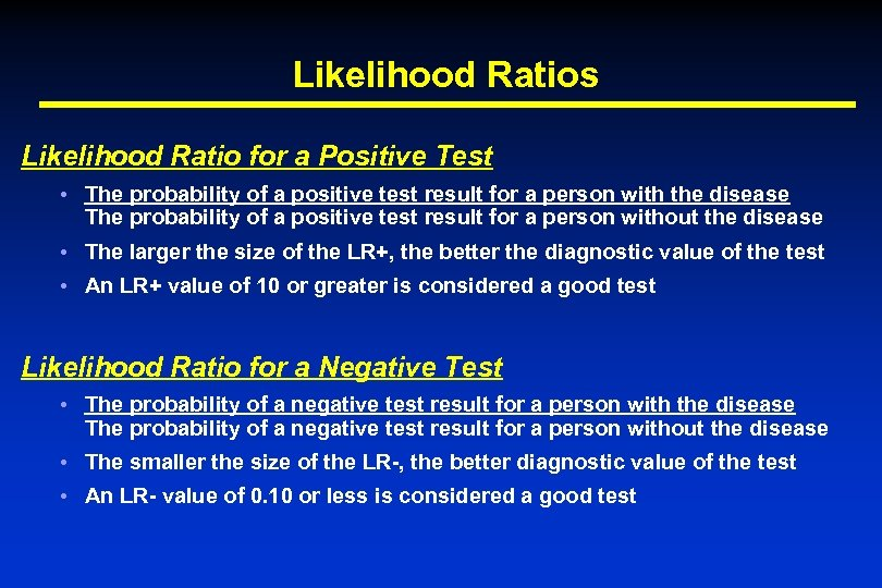 Likelihood Ratios Likelihood Ratio for a Positive Test • The probability of a positive