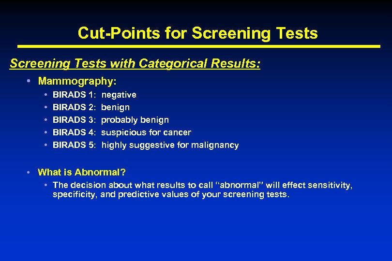 Cut-Points for Screening Tests with Categorical Results: • Mammography: • • • BIRADS 1: