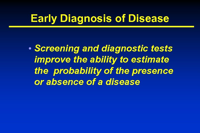 Early Diagnosis of Disease • Screening and diagnostic tests improve the ability to estimate
