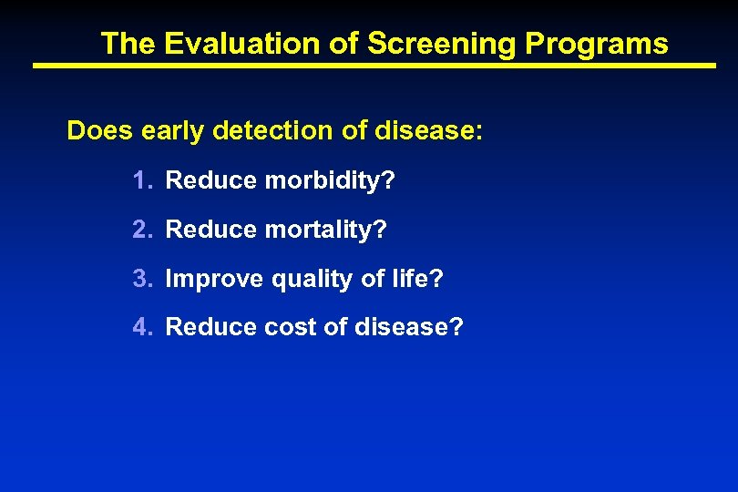 The Evaluation of Screening Programs Does early detection of disease: 1. Reduce morbidity? 2.