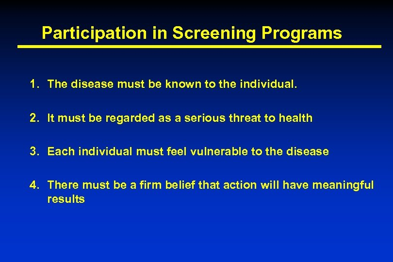 Participation in Screening Programs 1. The disease must be known to the individual. 2.