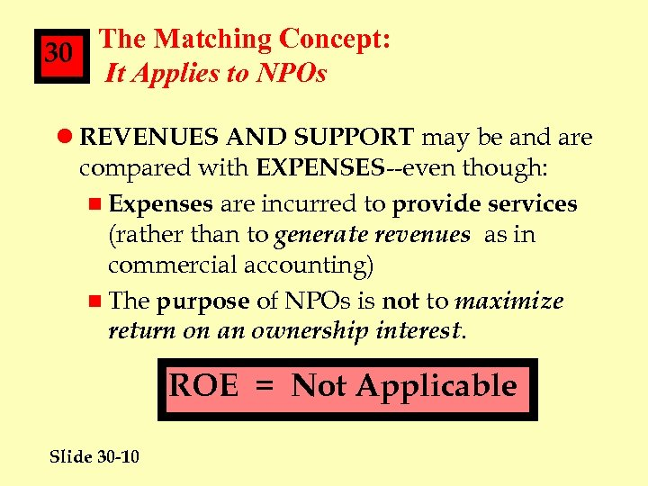 The Matching Concept: 30 It Applies to NPOs l REVENUES AND SUPPORT may be