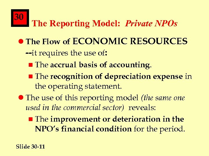 30 The Reporting Model: Private NPOs l The Flow of ECONOMIC RESOURCES --it requires