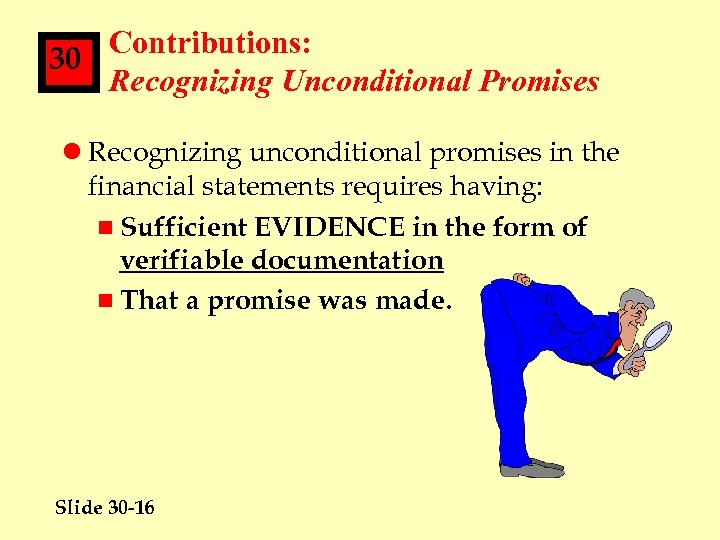 Contributions: 30 Recognizing Unconditional Promises l Recognizing unconditional promises in the financial statements requires