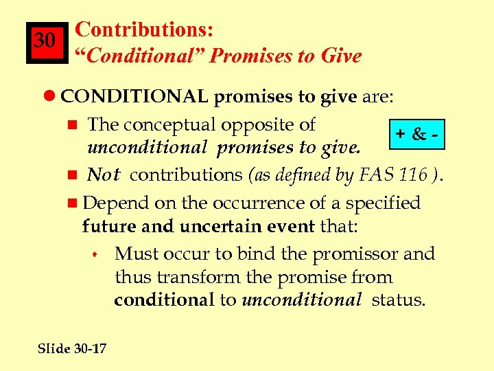 "Contributions: 30 ""Conditional"" Promises to Give l CONDITIONAL promises to give are: n The"