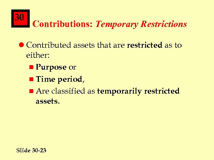 30 Contributions: Temporary Restrictions l Contributed assets that are restricted as to either: n