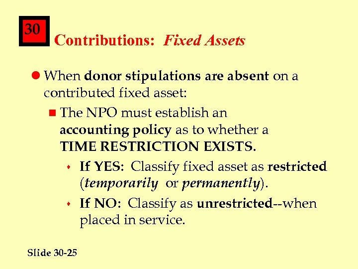 30 Contributions: Fixed Assets l When donor stipulations are absent on a contributed fixed