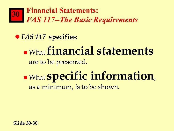 Financial Statements: 30 FAS 117 --The Basic Requirements l FAS 117 specifies: n What
