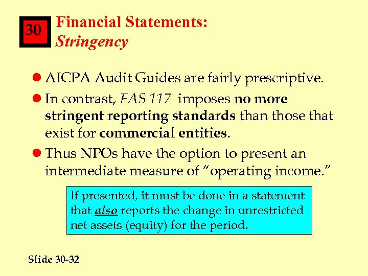 Financial Statements: 30 Stringency l AICPA Audit Guides are fairly prescriptive. l In contrast,