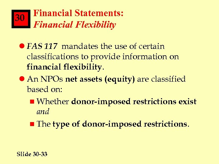 Financial Statements: 30 Financial Flexibility l FAS 117 mandates the use of certain classifications