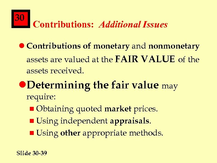 30 Contributions: Additional Issues l Contributions of monetary and nonmonetary assets are valued at