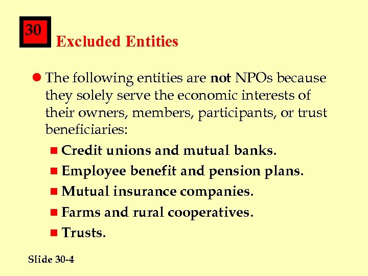 30 Excluded Entities l The following entities are not NPOs because they solely serve